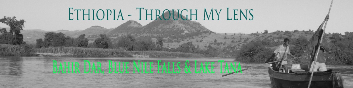 Ethiopia - Through My Lens - Bahir Dar, Blue Nile Falls and Lake Tana
