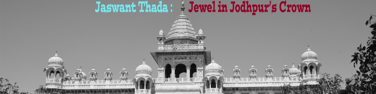 Jaswant Thada - Jewel in Jodhpur's Crown!