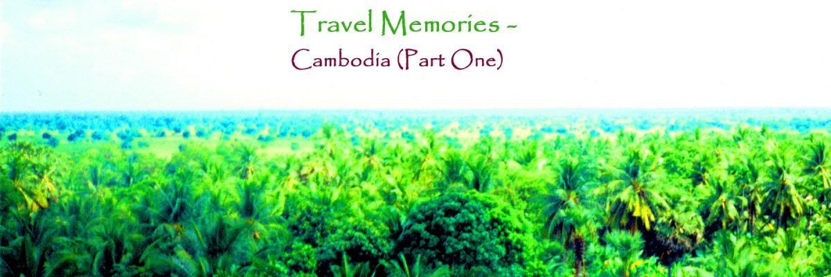 Travel Memories - Cambodia (Part One)