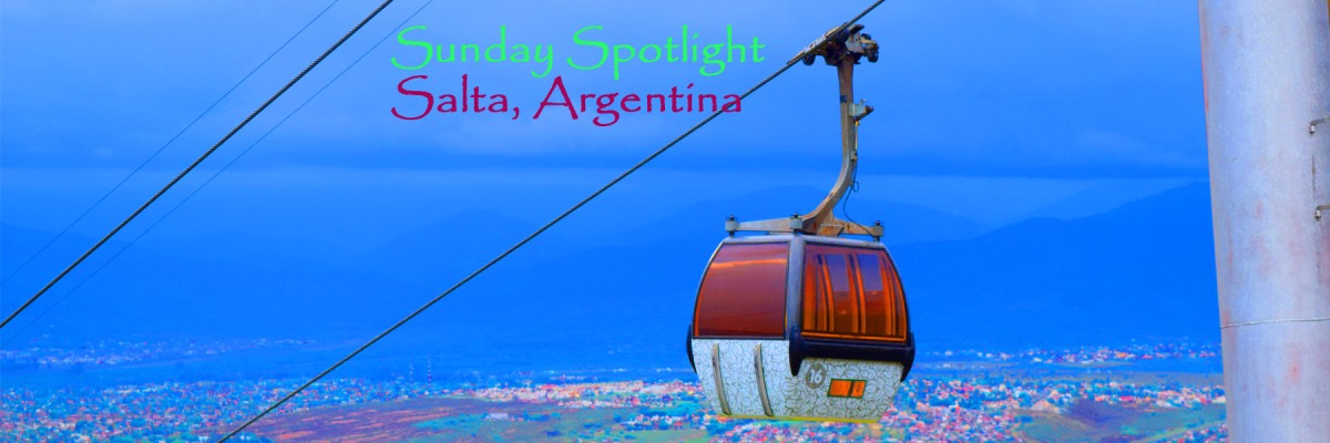 Sunday Spotlight - Salta (Argentina)