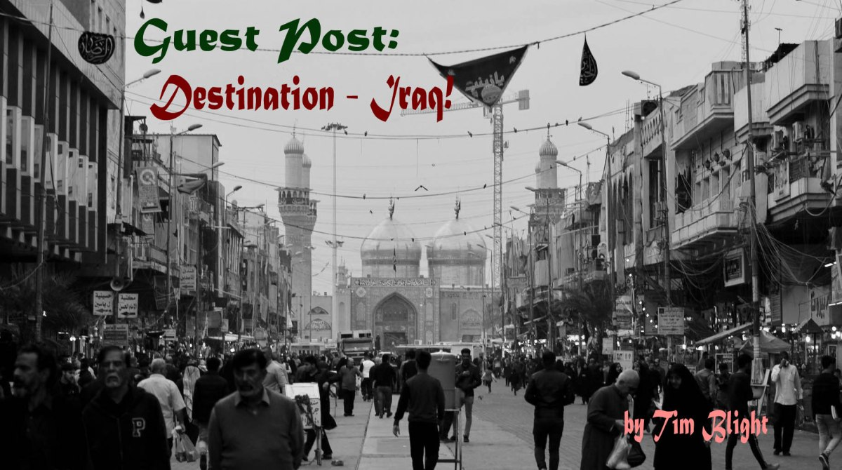 Guest Post - Destination Iraq!