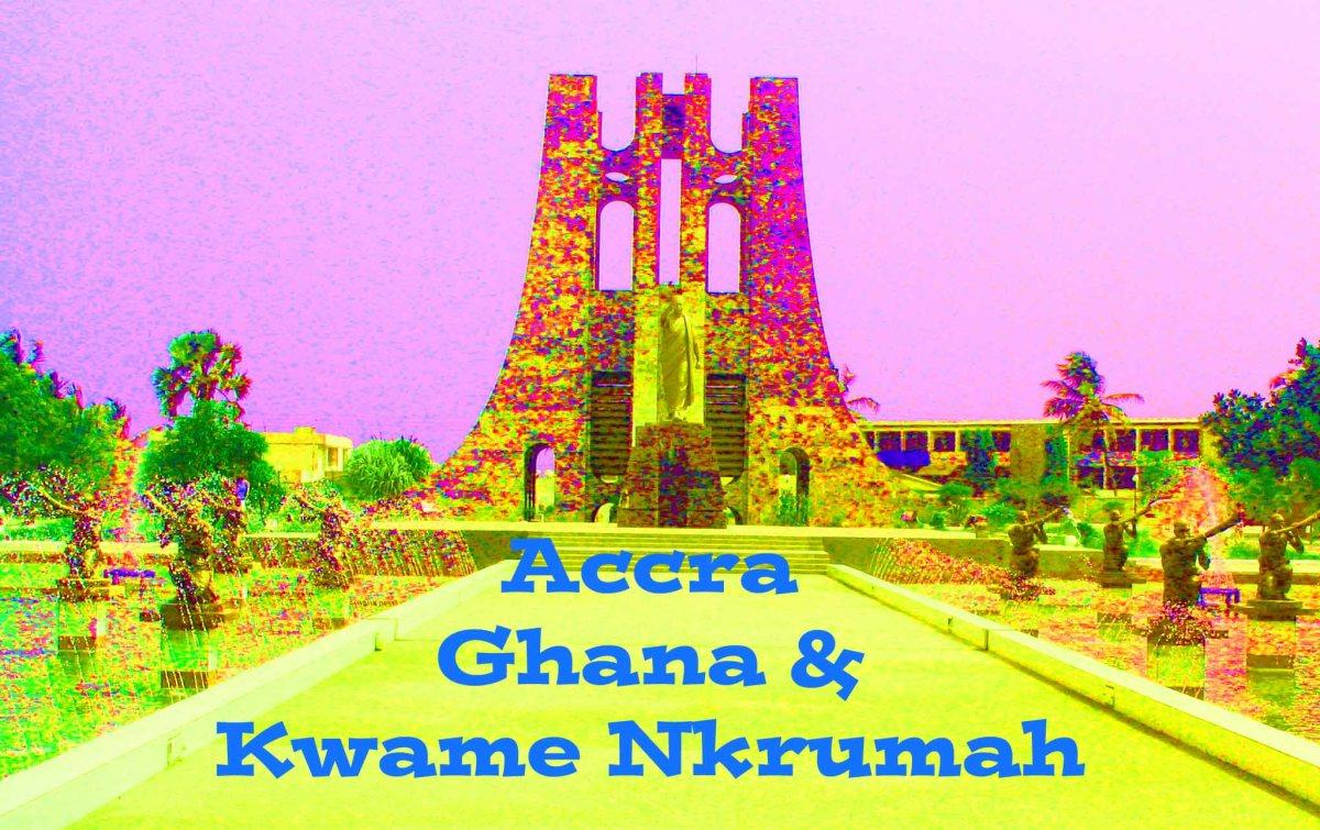 Accra, Ghana and Nwame Nkrumah